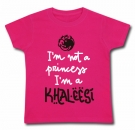 Camiseta I´M NOT A PRINCESS I´M A KHALEESI (Paint) FC